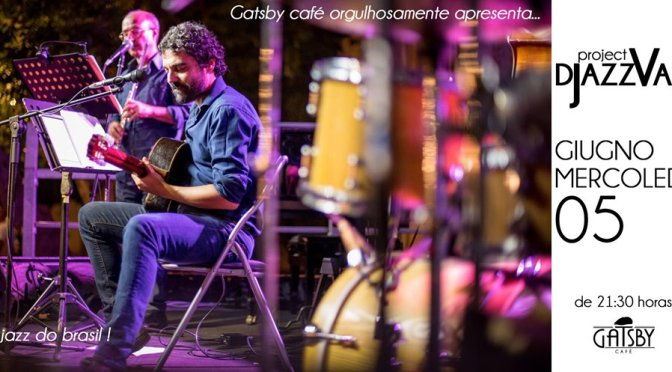"5 giugno 2019 ""Djazzvan Trio – Jazz do Brasil : Bossa, Choro, MPB"" al Gatsby Cafè"