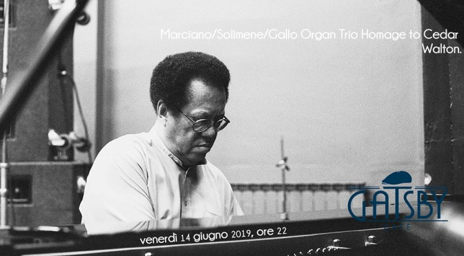 "14 giugno 2019 ""Marciano/Solimene/Gallo Organ Trio Homage to Cedar Walton"" al Gatsby Cafè"