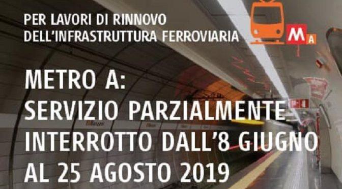 Metro A, al via il rinnovo delle infrastrutture: servizio parzialmente ridotto dall'8 giugno al 25 agosto 2019