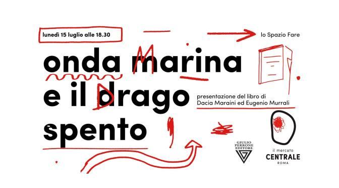 """15 luglio 2019 Presentazione del libro """"Onda marina e il drago spento"""" al Mercato Centrale"""