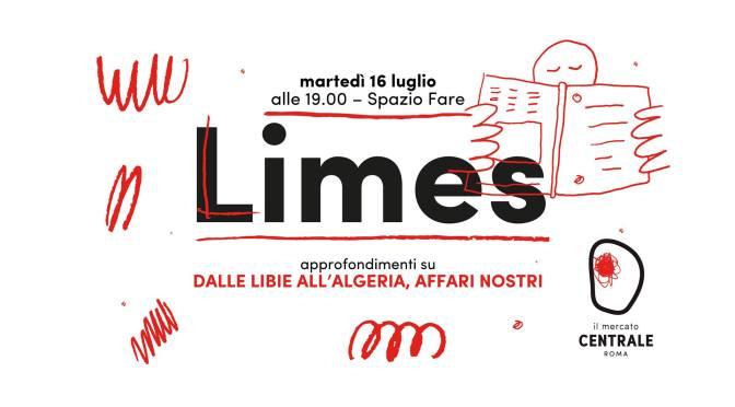 """16 luglio 2019 presentazione del nuovo numero di LIMES """"Dalle Libie all'Algeria, affari nostri"""" al Mercato Centrale"""