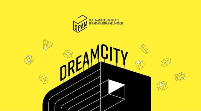 """10-18 ottobre 2019 """"Dream City – Il Festival dell'Architettura"""" alla Casa dell'Architettura"""