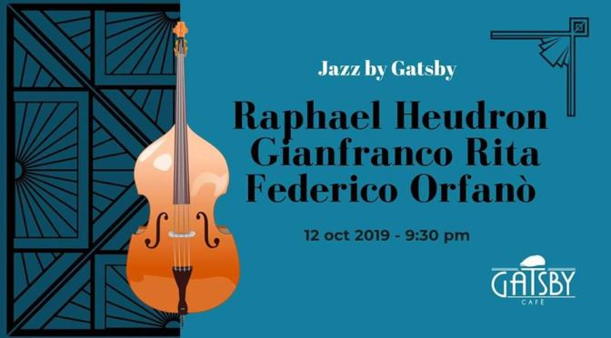 "12 ottobre 2019 ""Jazz by Gatsby: Heudron, Rita, Orfanò & jam session"" al Gatsby Cafè"