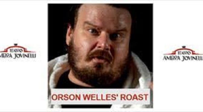 "30 ottobre – 10 novembre 2019 ""Orson Welles' Roast"" al Teatro Jovinelli"
