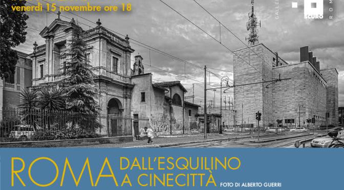 """15 novembre – 5 dicembre 2019 """"Roma, dall'Esquilino a Cinecittà"""" mostra fotografica presso ChiaroScuro Arte Contemporanea"""