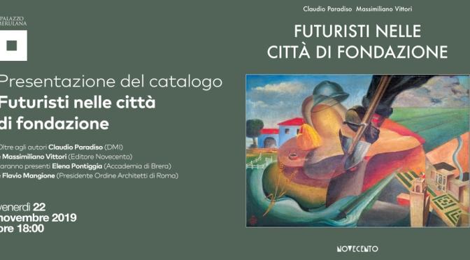 """22 novembre 2019 Presentazione del catalogo """"Futuristi nelle città di fondazione"""" al Palazzo Merulana"""