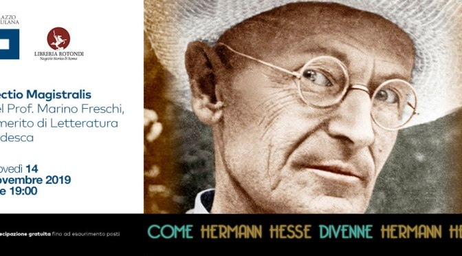 "14 novembre 2019 ""Come Hermann Hesse divenne Hermann Hesse"" Lectio Magistralis del prof. Marino Freschi al Palazzo Merulana"