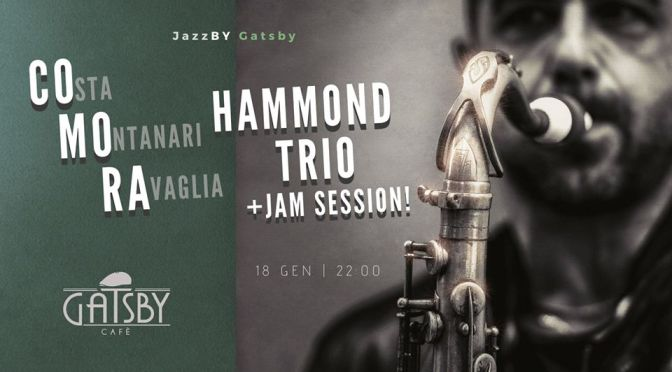 "18 gennaio 2020 ""Jazz by Gatsby: Comora Hammond Trio + Jam Session!"" al Gatsby Cafè"
