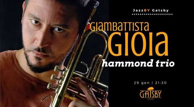 """29 gennaio 2020 """"Jazz by Gatsby: Giambattista Gioia Hammond Trio"""" al Gatsby Cafè"""
