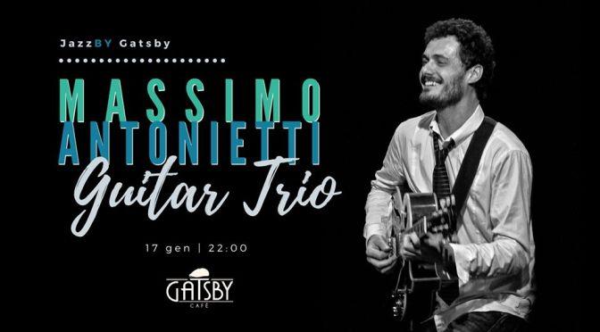 """17 gennaio 2020 """"Jazz by Gatsby: Massimo Antonietti Guitar Trio"""" al Gatsby Cafè"""
