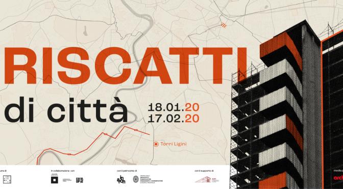 """18 gennaio – 17 febbraio 2020 """"Riscatti di città"""" La rigenerazione urbana a Roma al Palazzo Merulana"""