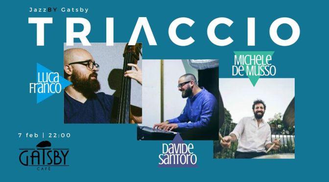 "7 febbraio 2020 ""Jazz by Gatsby: TRIacciO"" al Gatsby Cafè"