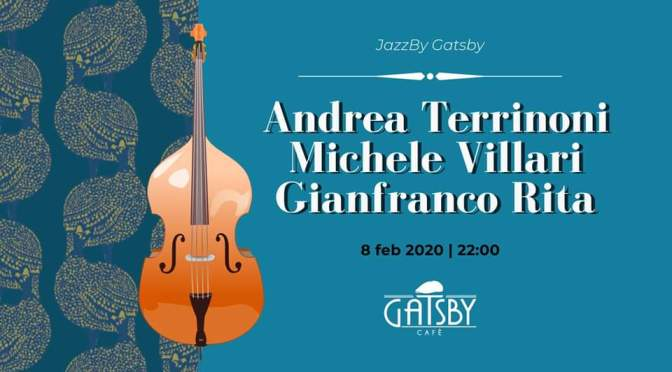 "8 febbraio 2020 ""Jazz by Gatsby: Terrinoni, Villari, Rita"" al Gatsby Cafè"