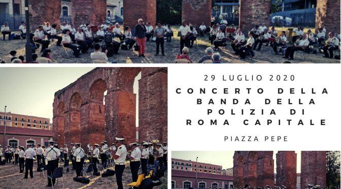 29 luglio 2020: il concerto della Banda della Polizia Roma capitale a Piazza pepe