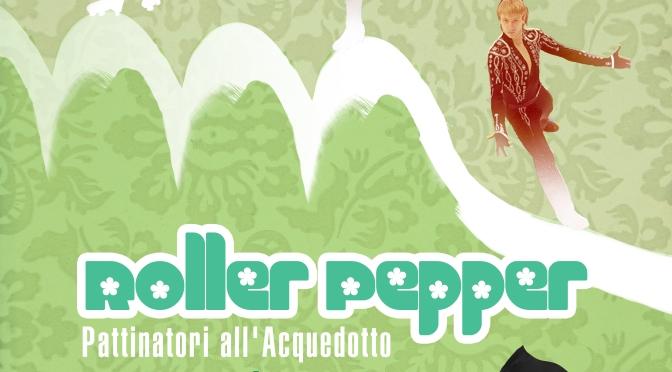 """21 luglio 2020 """"Roller Pepper – Pattinatori all'Acquedotto"""" a Piazza Pepe"""