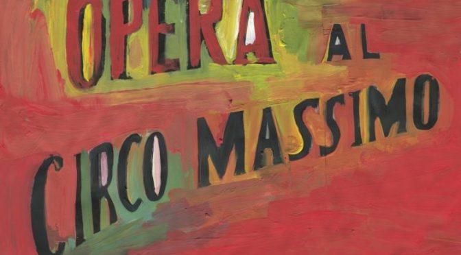 """16 luglio – 13 agosto 2020 """"Opera al Circo Massimo"""""""