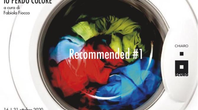 """16 – 31 ottobre 2020 """"Io perdo colore"""" Prima mostra del progetto #RECOMMENDED alla Galleria Chiaroscuro"""