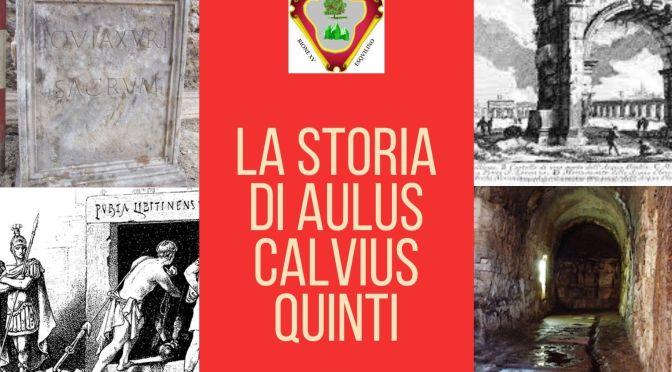 Aulus Calvius Quinti: Una storia antica tutta esquilina che insegna come i problemi con un pizzico di ingegno e fantasia possano diventare risorse