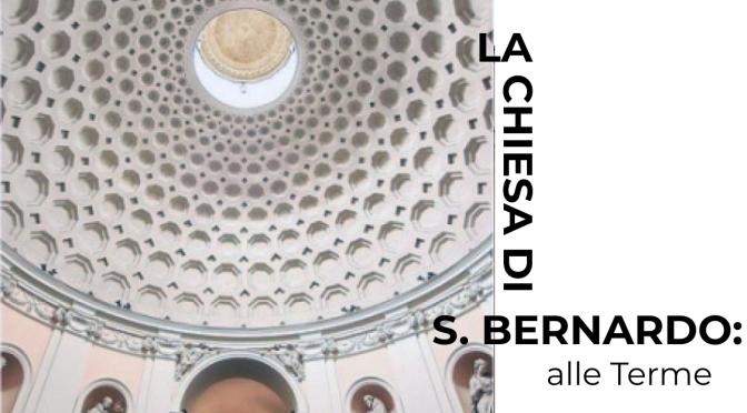La storia della chiesa di San Bernardo alle Terme