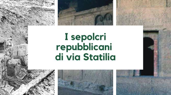 I sepolcri di via Statilia: la storia del ritrovamento e un articolo sulle numerose epigrafi presenti