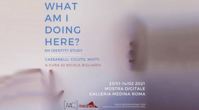 "23/01 – 14/02 2021″What am I doing here?"" Mostra digitale allo Studio Medina"
