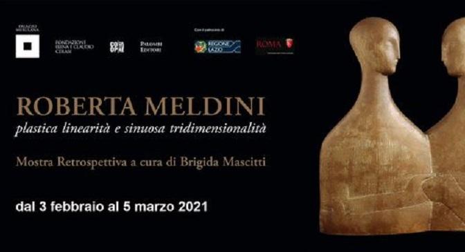 """3 febbraio – 5 marzo 2021 """"Roberta Meldini. Plastica linearità e sinuosa tridimensionalità"""" al Palazzo Merulana"""