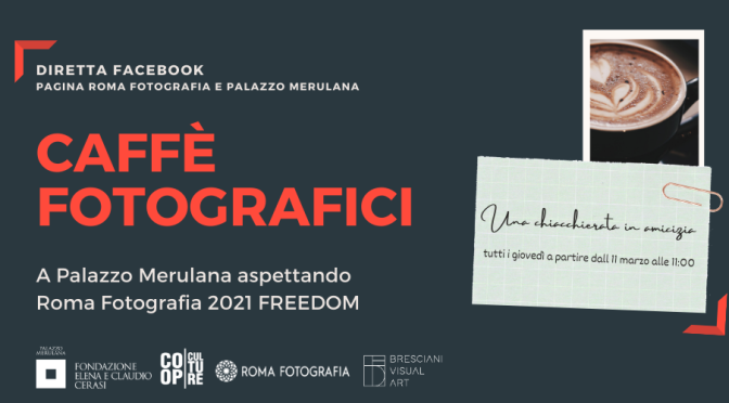 "1 aprile 2021 quarto appuntamento dei ""Caffè Fotografici a Palazzo Merulana"" diretta Facebook"