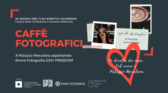 """25 marzo 2021 Terzo appuntamento dei """"Caffè Fotografici"""" a Palazzo Merulana in diretta Facebook"""