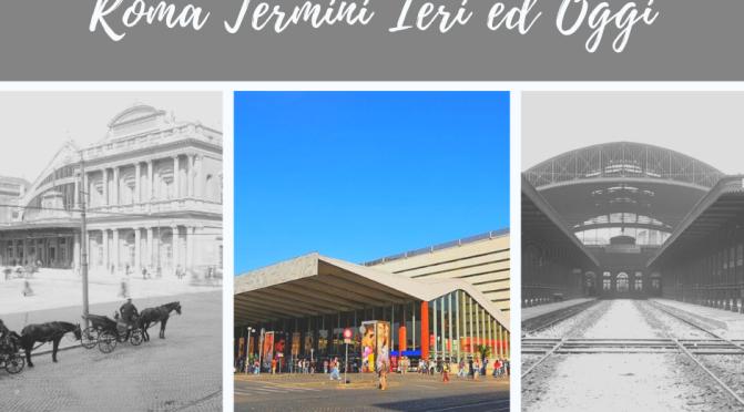 Roma Termini Ieri ed Oggi