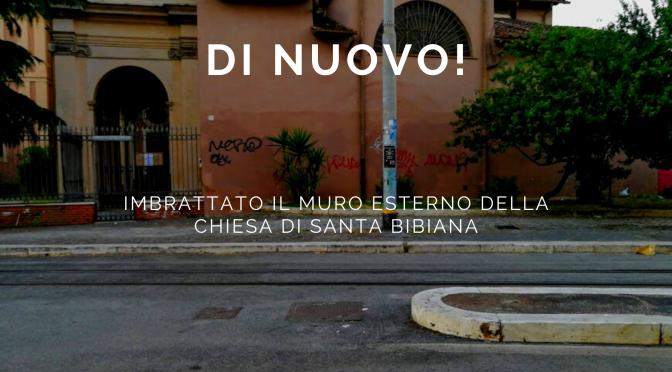 I vandali di nuovo in azione sul muro esterno della chiesa di Santa Bibiana