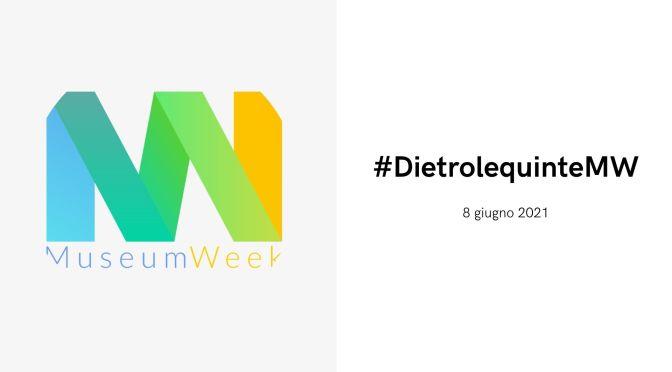 8 giugno 2021 #MuseumWeek #DietrolequinteMW