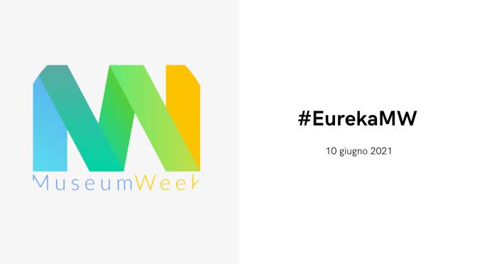 10 giugno 2021 #MuseumWeek #EurekaMW