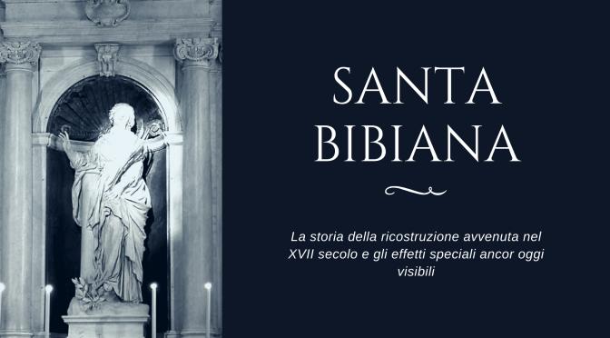 La chiesa di Santa Bibiana: gli effetti speciali ancor oggi visibili e la storia della sua ricostruzione nel XVII secolo