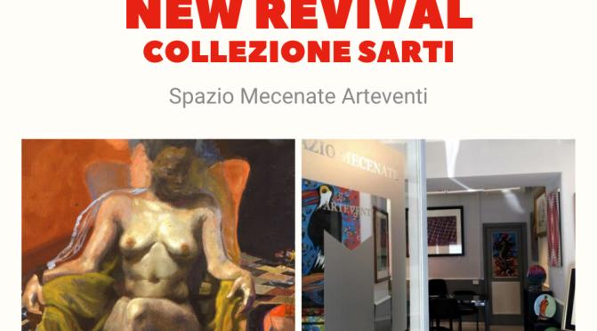 """1-10 luglio 2021 """"New Revival – Collezione Sarti"""" allo Spazio Mecenate – Arteventi"""