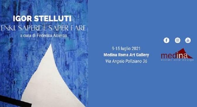 """9 -15 luglio 2021 """"ENKI. Sapere e saper fare"""" mostra personale di Igor Stelluti presso Medina ArtGallery"""