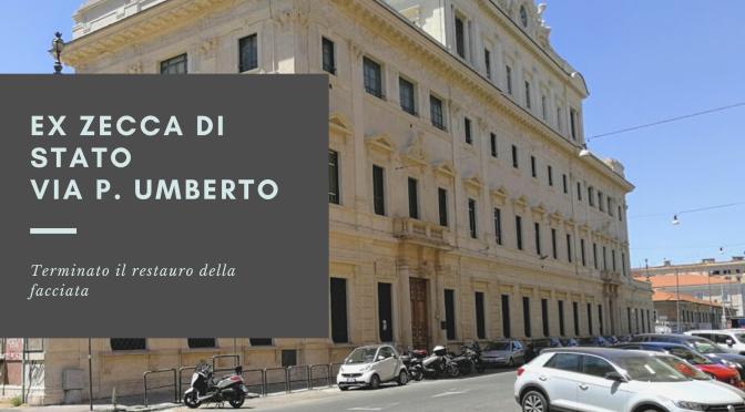 Terminato il restauro della facciata dell'ex Zecca di Stato a via Principe Umberto