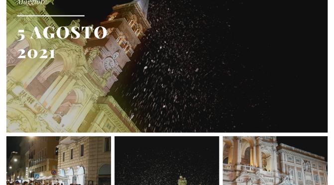5 agosto 2021: Alcune immagini e alcuni video della rievocazione del Miracolo della neve a Santa Maria Maggiore